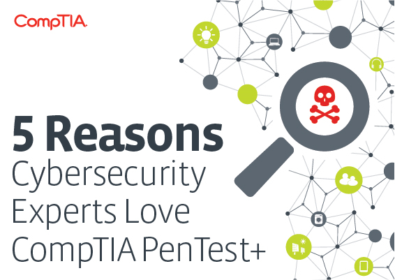 5 Reasons Cybersecurity Experts Love CompTIA PenTest+